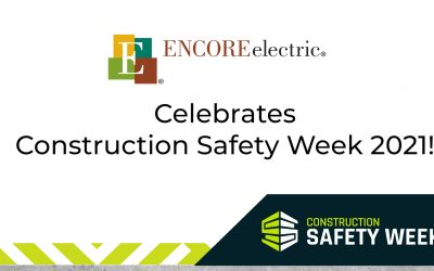 Celebrate Construction Safety Week with Encore Electric